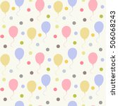 balloons pattern with polka... | Shutterstock . vector #506068243