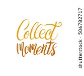 collect moments. hand drawn... | Shutterstock .eps vector #506782717