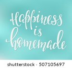 happiness is homemade quote... | Shutterstock .eps vector #507105697