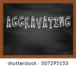 Small photo of AGGRAVATING hand writing chalk text on black chalkboard