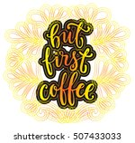 but first coffee. modern... | Shutterstock .eps vector #507433033
