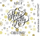 have a holly jolly christmas ... | Shutterstock .eps vector #507712447
