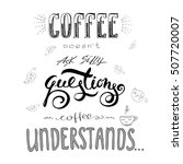 coffee does not ask silly...   Shutterstock .eps vector #507720007