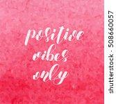 positive vibes only. brush hand ...   Shutterstock .eps vector #508660057