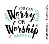 you can worry or worship... | Shutterstock . vector #508918843