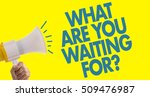 what are you waiting for  | Shutterstock . vector #509476987