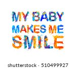 my baby makes me smile | Shutterstock .eps vector #510499927