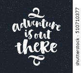 adventure is out there vector... | Shutterstock .eps vector #510710377