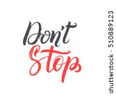 do not stop. hand drawn... | Shutterstock .eps vector #510889123