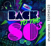 back to the 80's. retro... | Shutterstock .eps vector #510934123