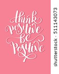 think positive be positive... | Shutterstock . vector #511143073