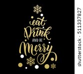 eat  drink and be merry... | Shutterstock .eps vector #511337827