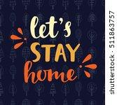 let's stay home. handwritten... | Shutterstock .eps vector #511863757