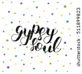 gypsy soul. brush hand... | Shutterstock .eps vector #511899823