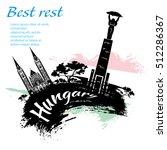 travel hungary grunge style... | Shutterstock .eps vector #512286367