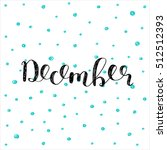 december. brush hand lettering... | Shutterstock .eps vector #512512393