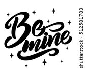 be mine hand lettering  black... | Shutterstock .eps vector #512581783