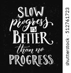 motivation saying. slow... | Shutterstock .eps vector #512761723