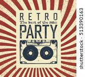retro party advertising flyer... | Shutterstock .eps vector #513390163