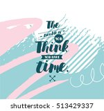 the trouble is you think you... | Shutterstock .eps vector #513429337