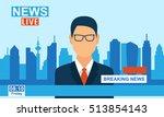 anchor man reports breaking...   Shutterstock .eps vector #513854143