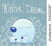 winter dream  vector card ... | Shutterstock .eps vector #514232287