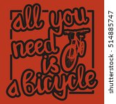 all you need is a bicycle   ... | Shutterstock .eps vector #514885747