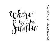 where is santa card. hand drawn ...   Shutterstock .eps vector #514940797