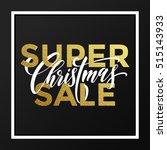 super christmas sale gold... | Shutterstock .eps vector #515143933