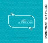 quotation mark speech bubble.... | Shutterstock .eps vector #515543683
