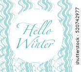 hello winter card. winter... | Shutterstock .eps vector #520742977