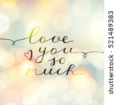 love you so much  vector... | Shutterstock .eps vector #521489383