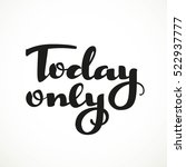 today only black calligraphic... | Shutterstock .eps vector #522937777