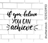 if you believe  you can achieve.... | Shutterstock .eps vector #523523953