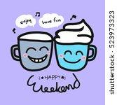 happy weekend coffee cup... | Shutterstock .eps vector #523973323