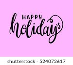 happy holidays. hand lettered... | Shutterstock .eps vector #524072617