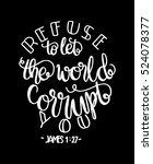 refuse to let the world corrupt ... | Shutterstock .eps vector #524078377