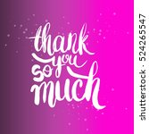 hand drawn phrase thank you so... | Shutterstock .eps vector #524265547