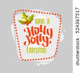 holly jolly hand drawn... | Shutterstock .eps vector #524367517