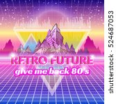 retro future  slogan give me... | Shutterstock .eps vector #524687053