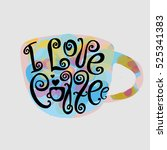 "lettering ""i love coffee"".... | Shutterstock .eps vector #525341383"