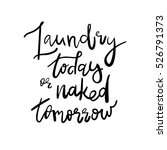 laundry today or naked tomorrow ... | Shutterstock .eps vector #526791373