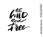 inspirational lettering be wild ... | Shutterstock .eps vector #528169987