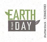 "grunge earth day logo.  ""earth... | Shutterstock . vector #528682483"