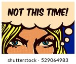 not this time  pop art comic... | Shutterstock .eps vector #529064983