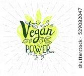 vegan power logo  lettering... | Shutterstock .eps vector #529082047