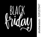 black friday. hand lettered.... | Shutterstock .eps vector #529157047