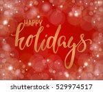 handdrawn lettering happy... | Shutterstock .eps vector #529974517