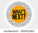 what's next word cloud collage  ... | Shutterstock .eps vector #530932363