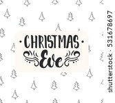 christmas eve   lettering... | Shutterstock . vector #531678697